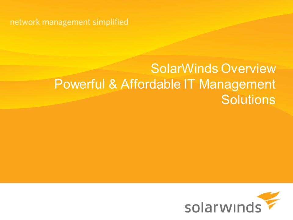 SolarWinds Overview Powerful & Affordable IT Management Solutions