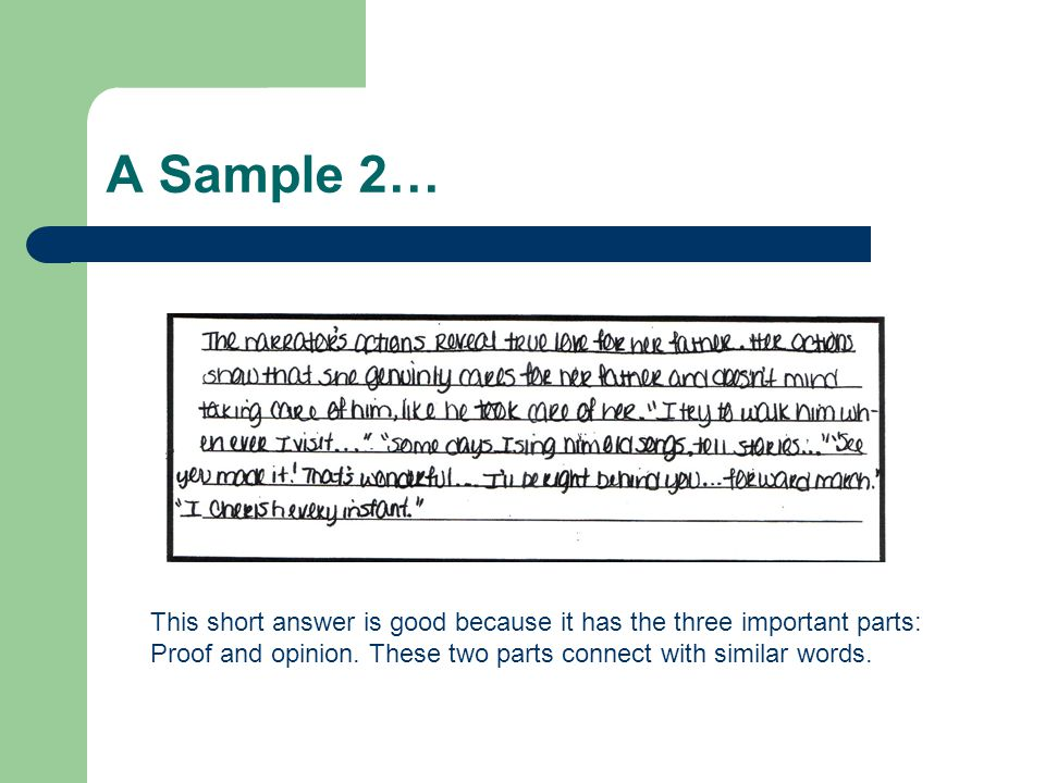 A Sample 2… This short answer is good because it has the three important parts: Proof and opinion.