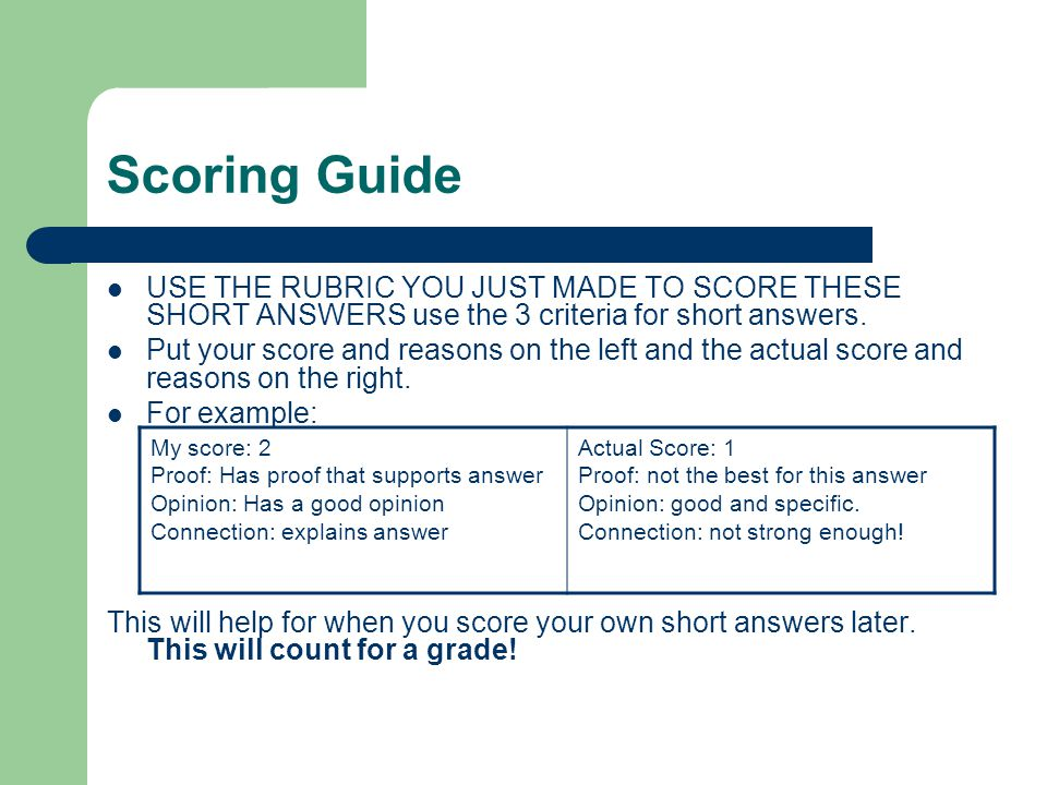 Scoring Guide USE THE RUBRIC YOU JUST MADE TO SCORE THESE SHORT ANSWERS use the 3 criteria for short answers.