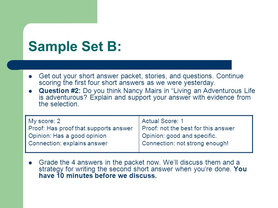 Sample Set B: Get out your short answer packet, stories, and questions. Continue scoring the first four short answers as we were yesterday.