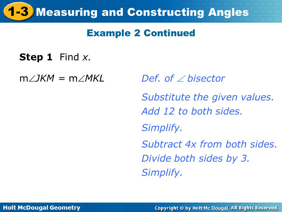 Example 2 Continued Step 1 Find x. mJKM = mMKL. Def. of  bisector. Substitute the given values.