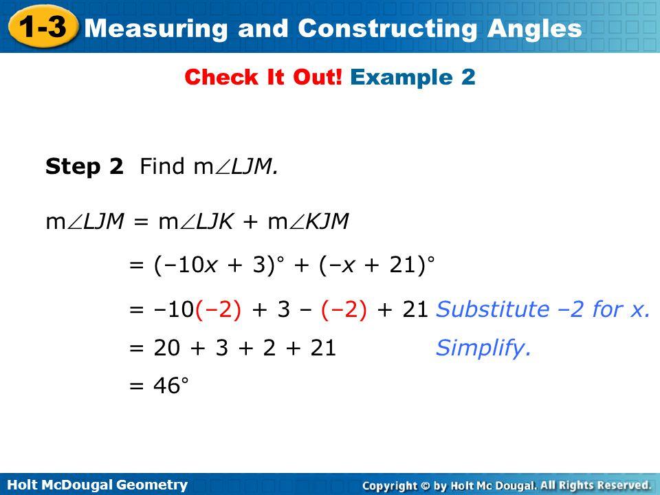 Check It Out! Example 2 Step 2 Find mLJM. mLJM = mLJK + mKJM. = (–10x + 3)° + (–x + 21)° = –10(–2) + 3 – (–2) + 21.