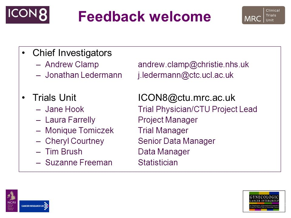 Feedback welcome Chief Investigators Trials Unit ICON8@ctu.mrc.ac.uk