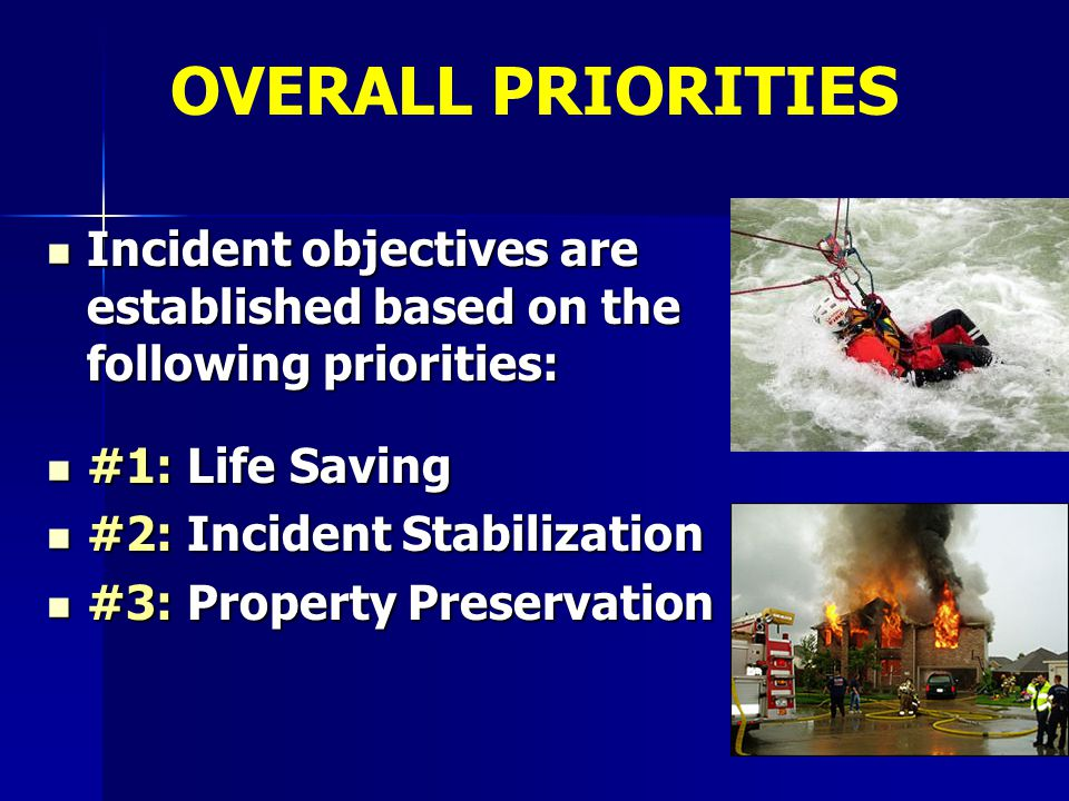 OVERALL PRIORITIES Incident objectives are established based on the following priorities: #1: Life Saving.