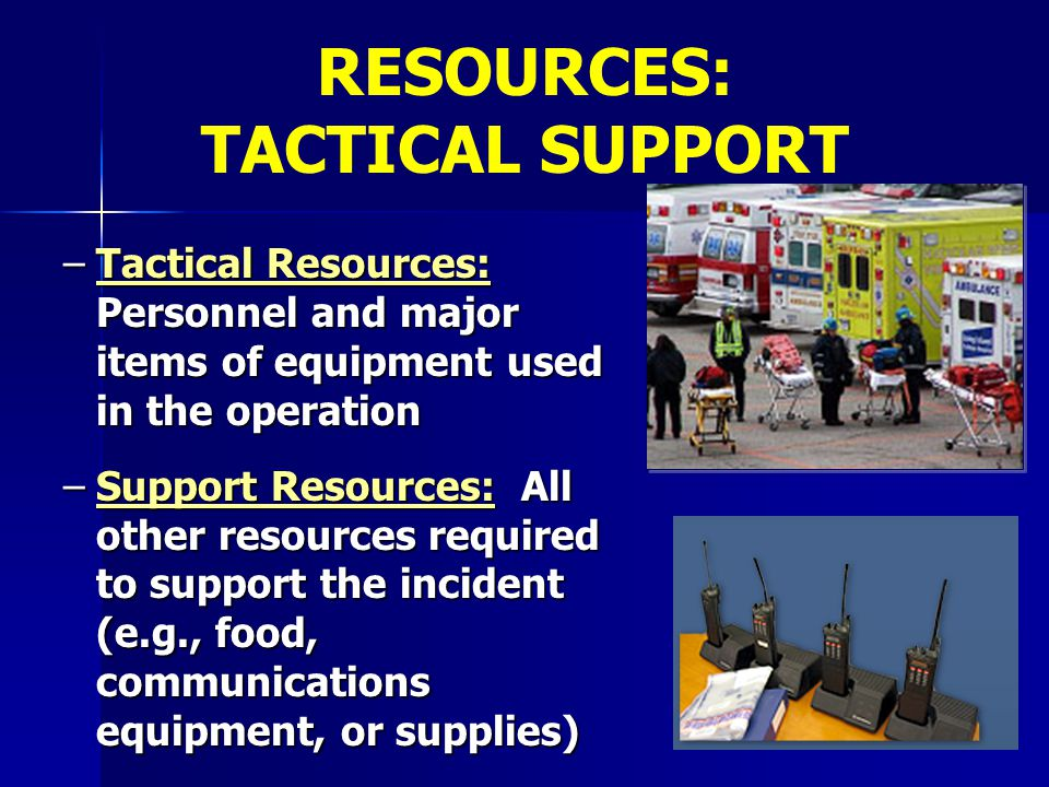 RESOURCES: TACTICAL SUPPORT Operations Section Chief