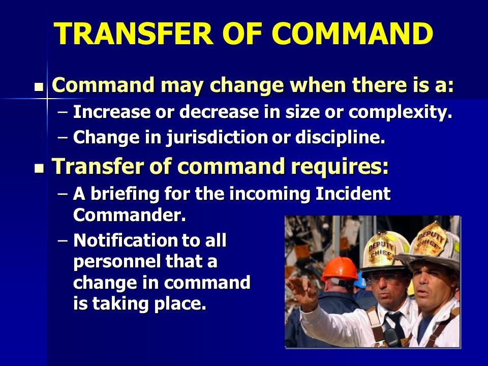 TRANSFER OF COMMAND Transfer of command requires:
