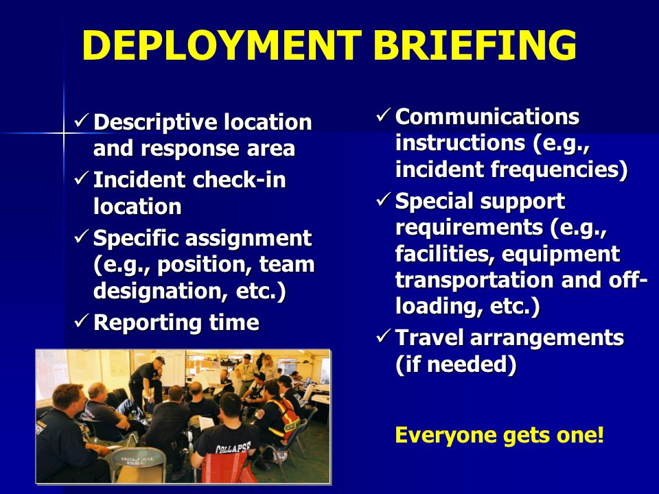 DEPLOYMENT BRIEFING Communications instructions (e.g., incident frequencies)