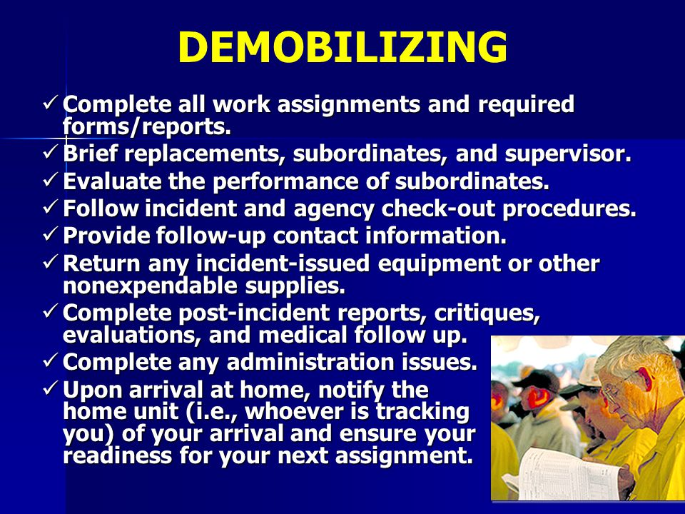 DEMOBILIZING Complete all work assignments and required forms/reports.