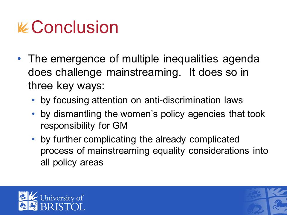 Conclusion The emergence of multiple inequalities agenda does challenge mainstreaming. It does so in three key ways: