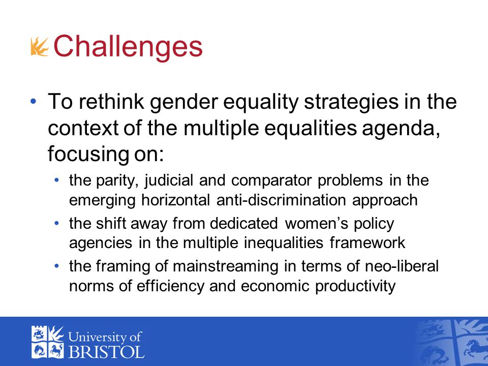 Challenges To rethink gender equality strategies in the context of the multiple equalities agenda, focusing on: