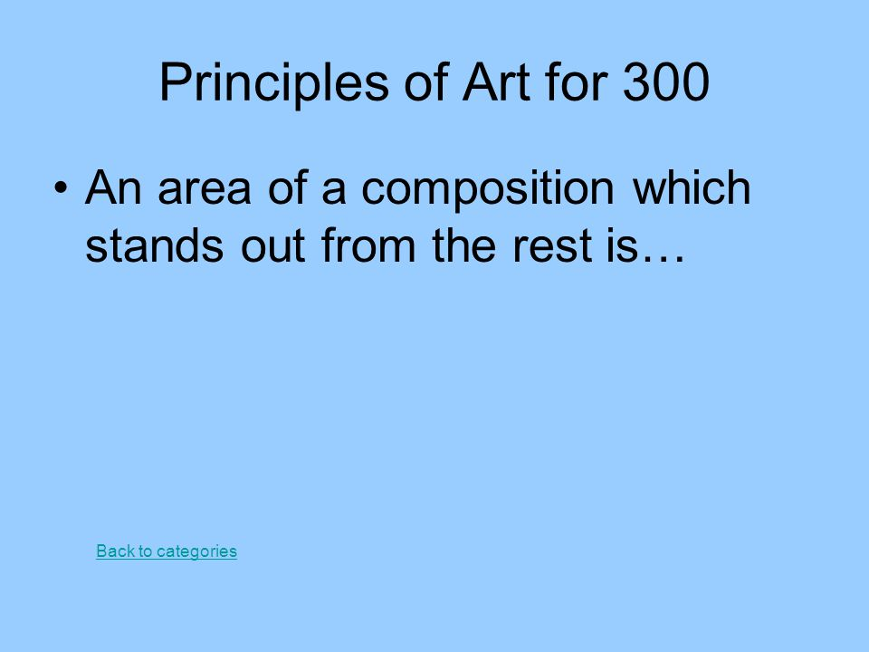Principles of Art for 300 An area of a composition which stands out from the rest is… Back to categories.