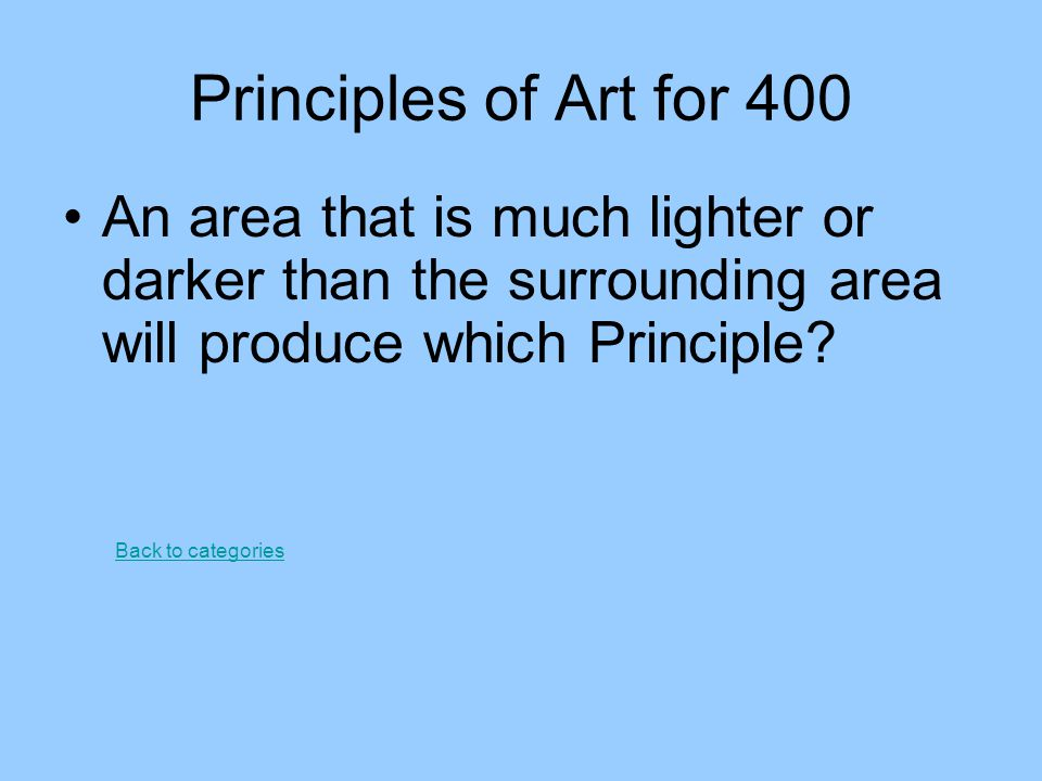 Principles of Art for 400 An area that is much lighter or darker than the surrounding area will produce which Principle