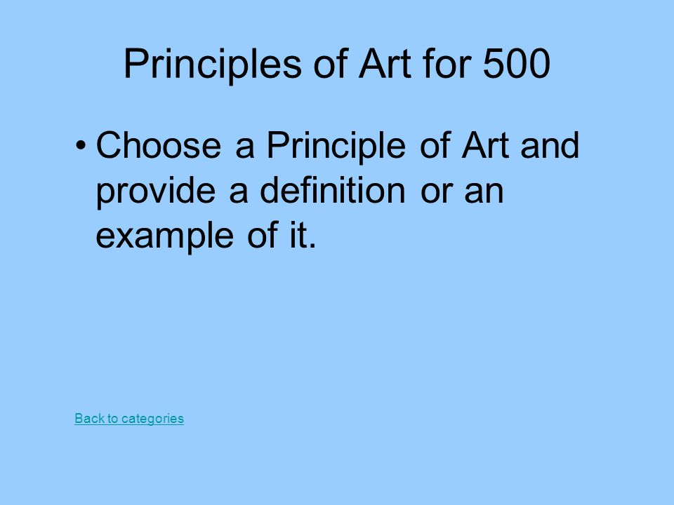 Principles of Art for 500 Choose a Principle of Art and provide a definition or an example of it.