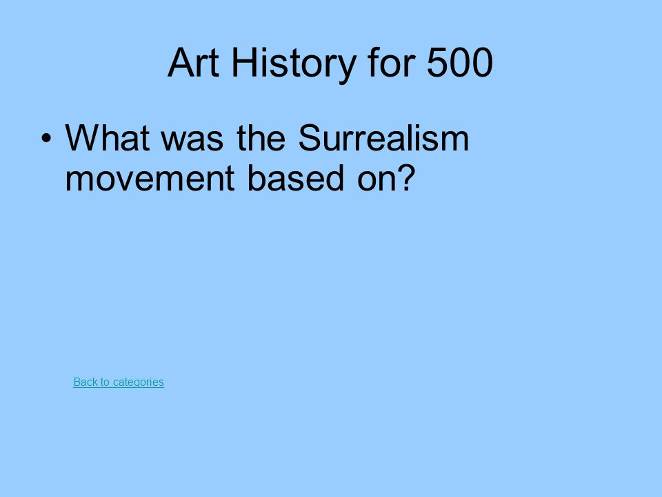 Art History for 500 What was the Surrealism movement based on