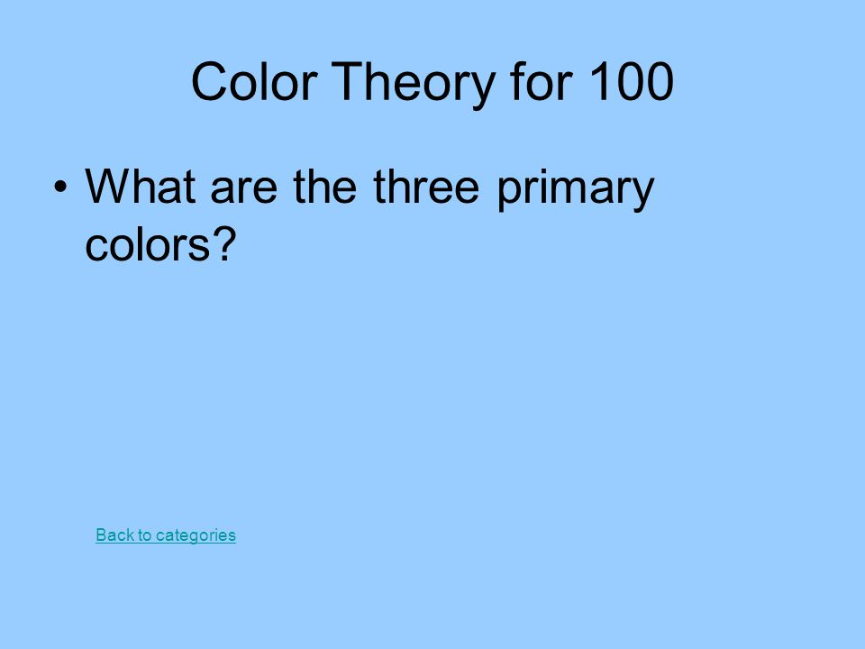 Color Theory for 100 What are the three primary colors