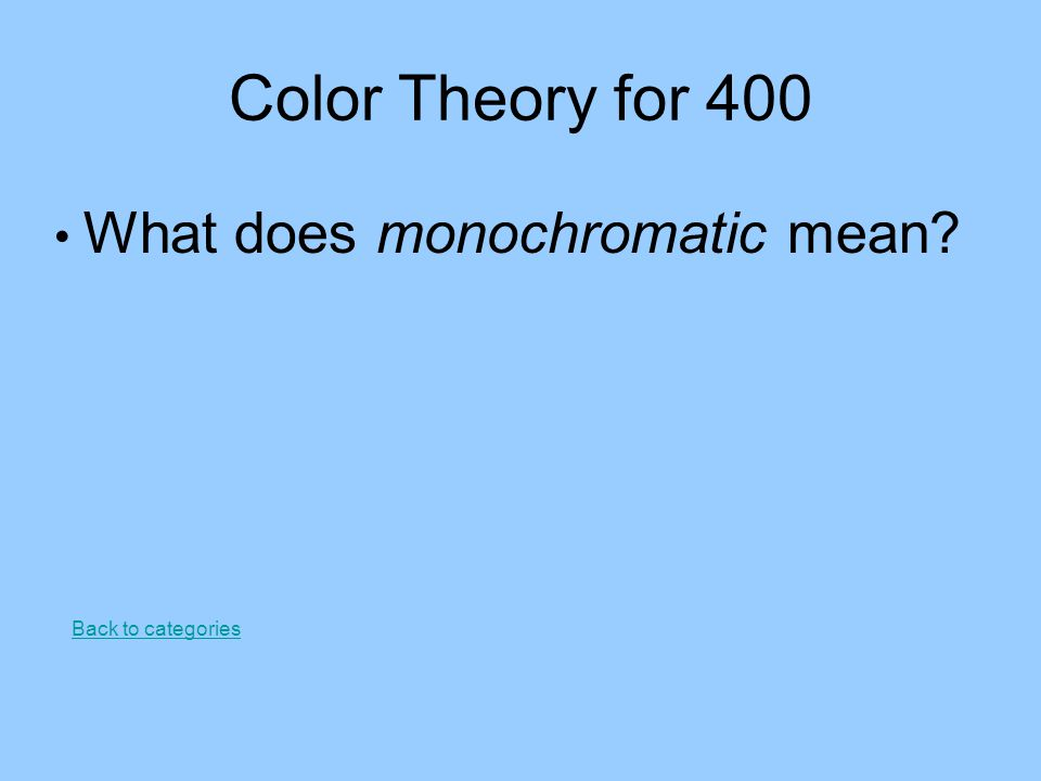 26 Color Theory for 400 What does monochromatic mean?