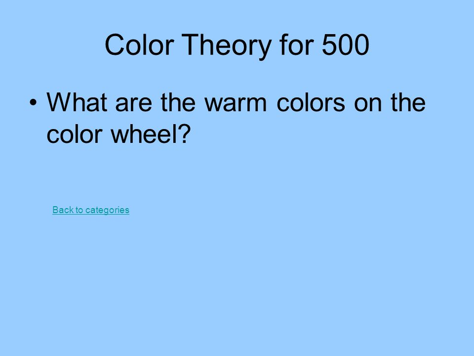 Color Theory for 500 What are the warm colors on the color wheel