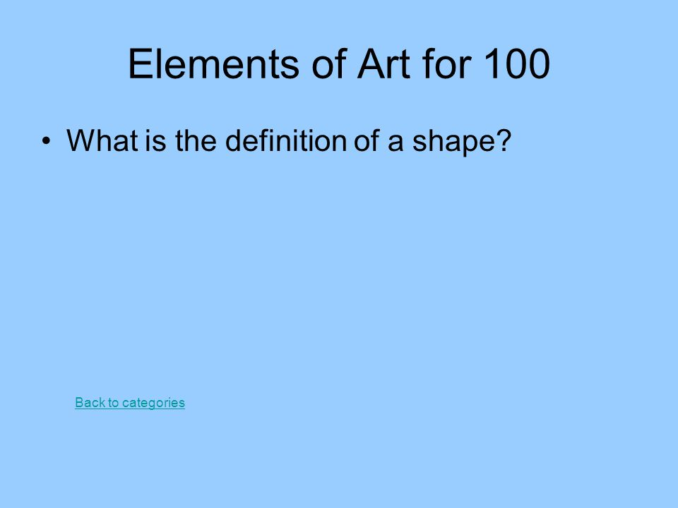 Elements of Art for 100 What is the definition of a shape