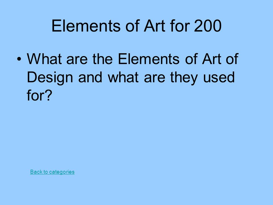 Elements of Art for 200 What are the Elements of Art of Design and what are they used for.