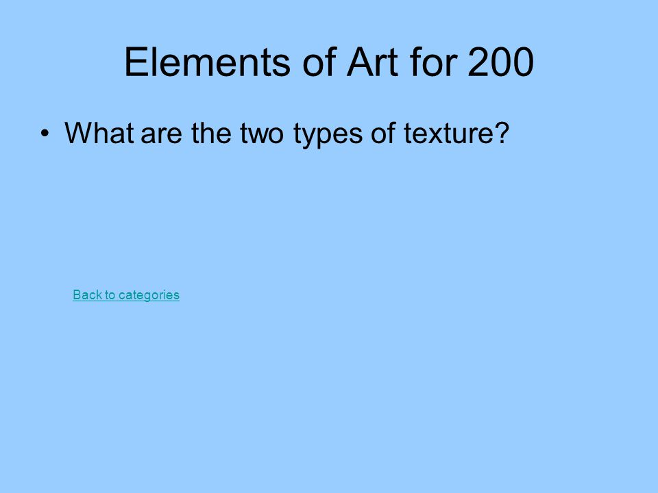 Elements of Art for 200 What are the two types of texture