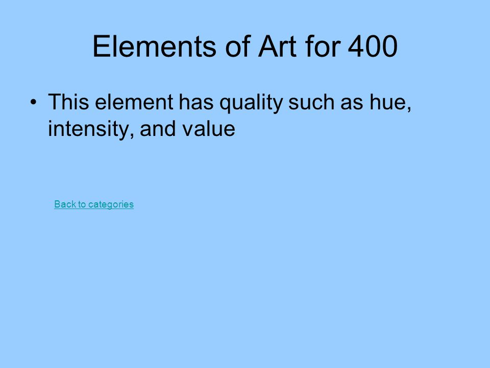 Elements of Art for 400 This element has quality such as hue, intensity, and value.