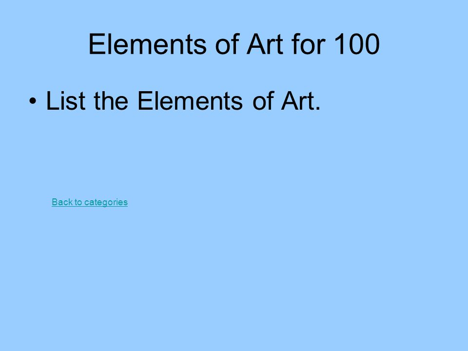 Elements of Art for 100 List the Elements of Art. Back to categories