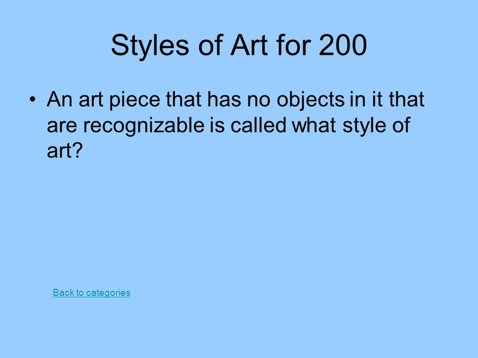 Styles of Art for 200 An art piece that has no objects in it that are recognizable is called what style of art