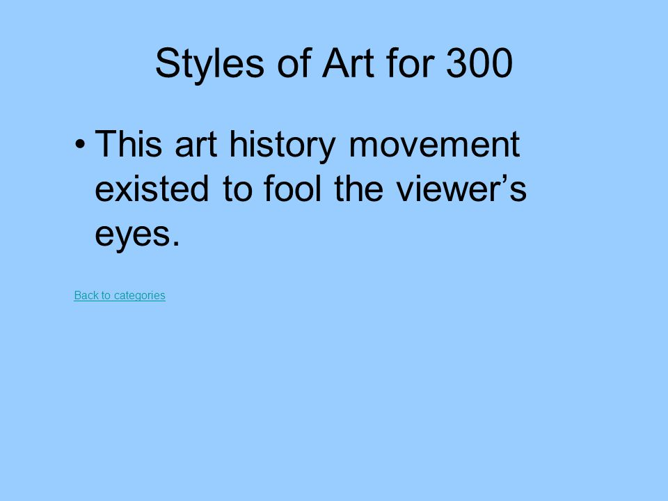 Styles of Art for 300 This art history movement existed to fool the viewer's eyes.