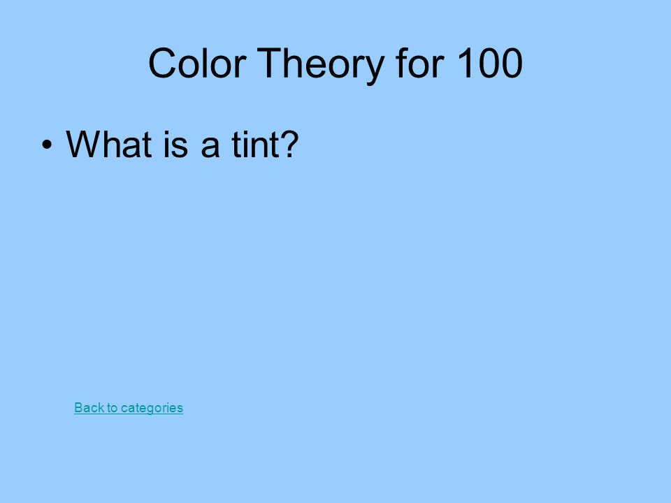 Color Theory for 100 What is a tint Back to categories