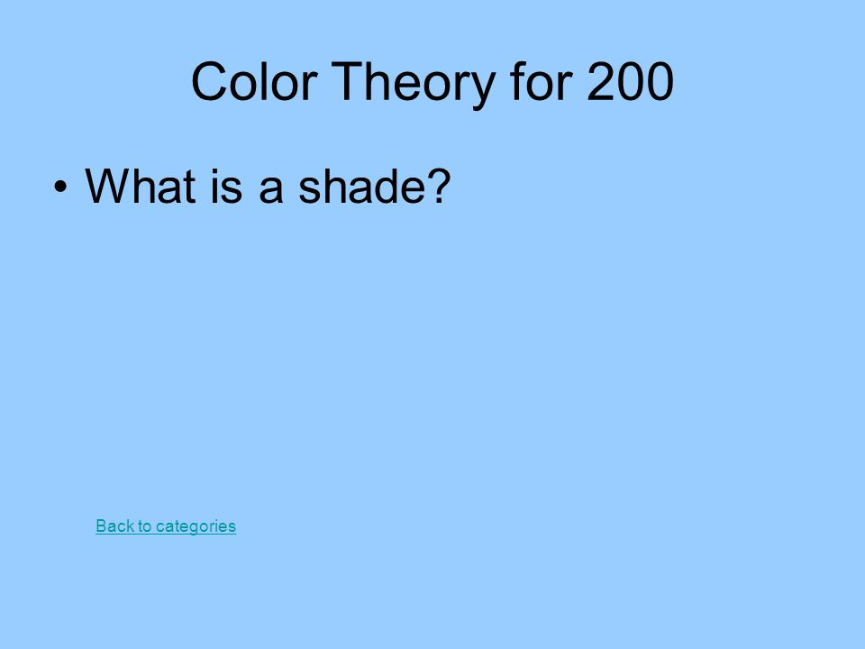 Color Theory for 200 What is a shade Back to categories
