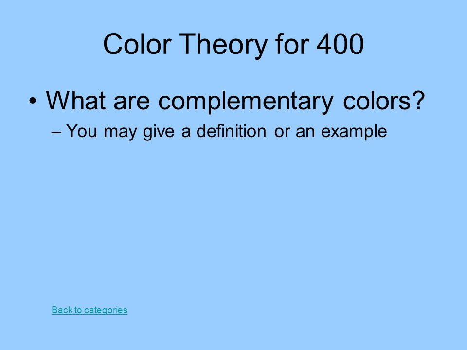 Color Theory for 400 What are complementary colors