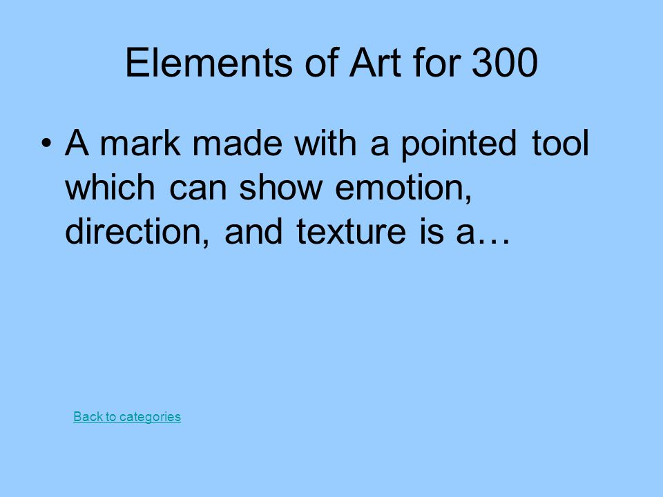 Elements of Art for 300 A mark made with a pointed tool which can show emotion, direction, and texture is a…