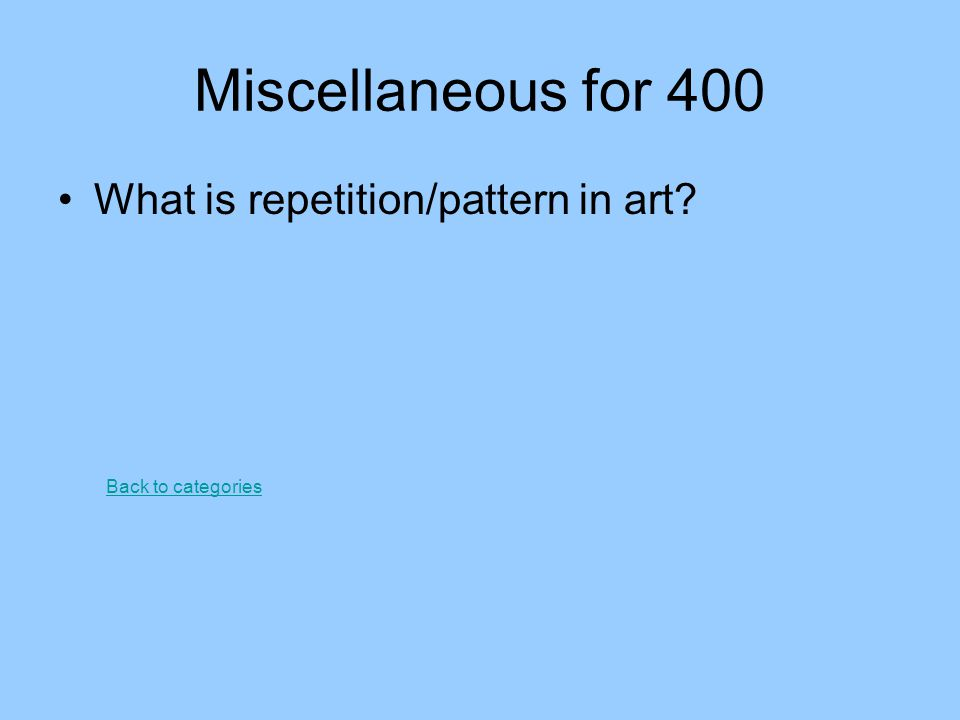 Miscellaneous for 400 What is repetition/pattern in art