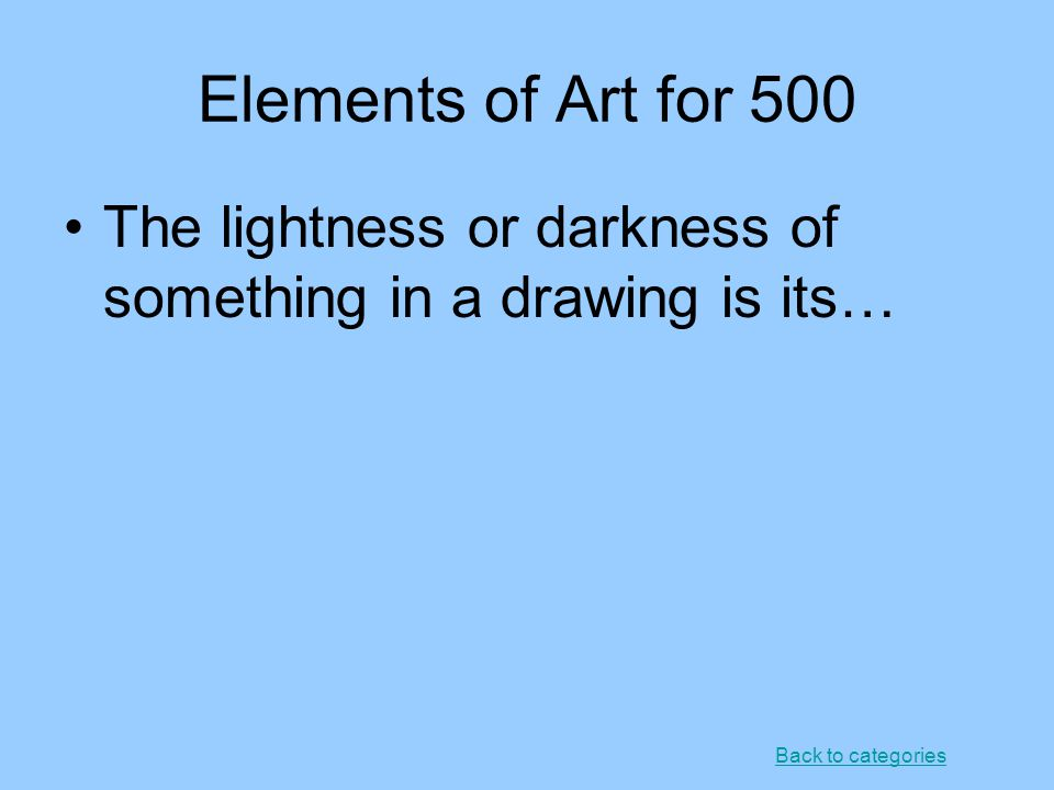 Elements of Art for 500 The lightness or darkness of something in a drawing is its… Back to categories.
