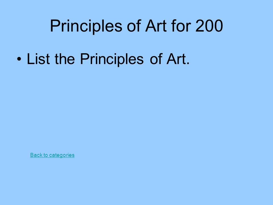 Principles of Art for 200 List the Principles of Art.