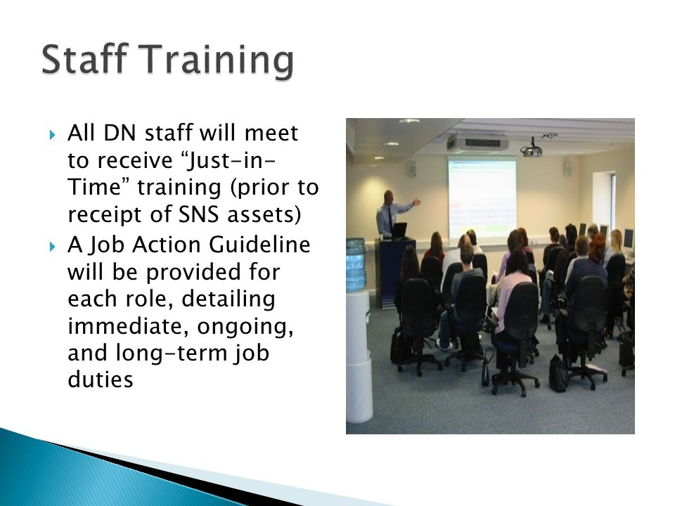 Staff Training All DN staff will meet to receive Just-in- Time training (prior to receipt of SNS assets)