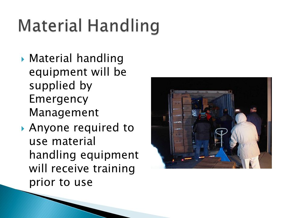 Material Handling Material handling equipment will be supplied by Emergency Management.
