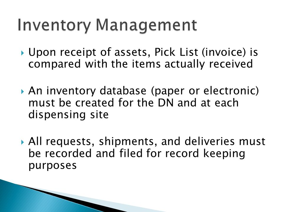 Inventory Management Upon receipt of assets, Pick List (invoice) is compared with the items actually received.
