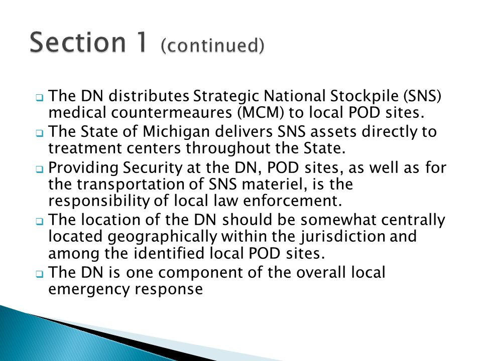 Section 1 (continued) The DN distributes Strategic National Stockpile (SNS) medical countermeaures (MCM) to local POD sites.
