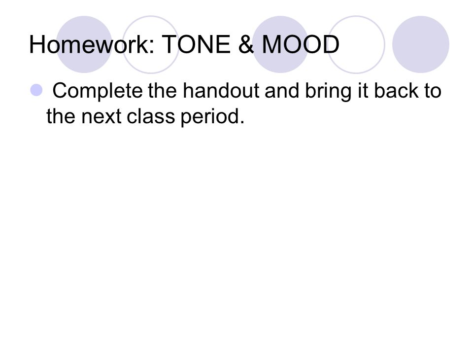 Homework: TONE & MOOD Complete the handout and bring it back to the next class period.