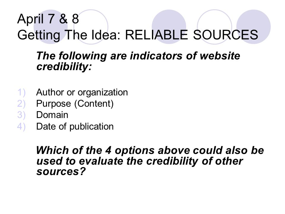 April 7 & 8 Getting The Idea: RELIABLE SOURCES