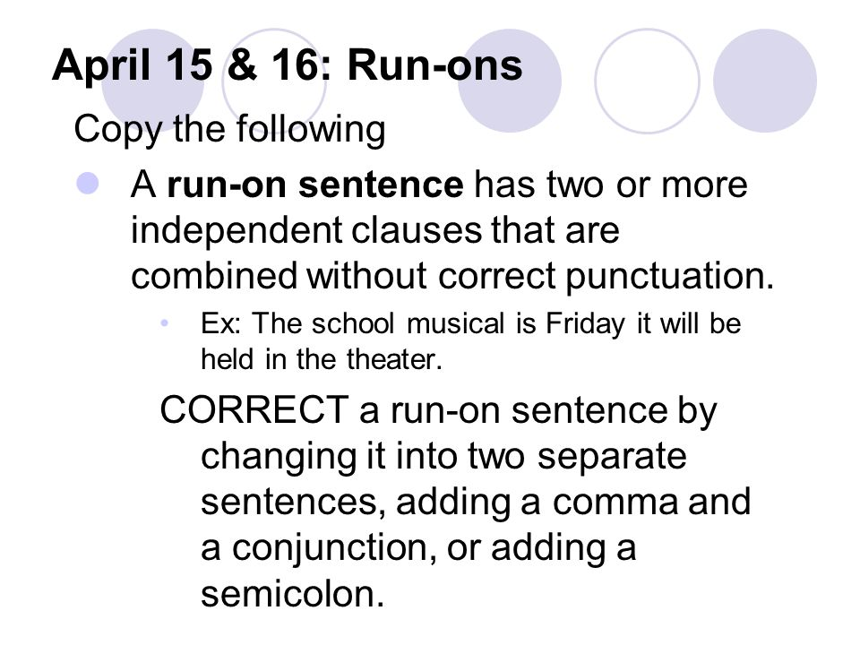 April 15 & 16: Run-ons Copy the following