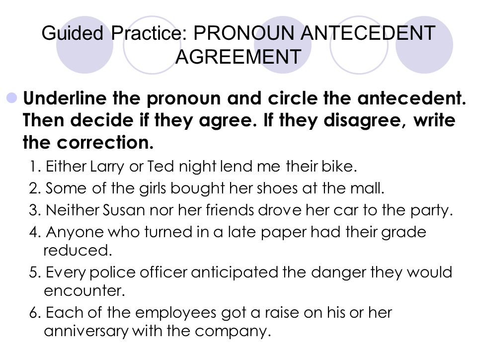 Guided Practice: PRONOUN ANTECEDENT AGREEMENT