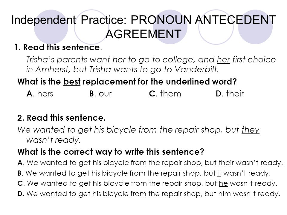 Independent Practice: PRONOUN ANTECEDENT AGREEMENT