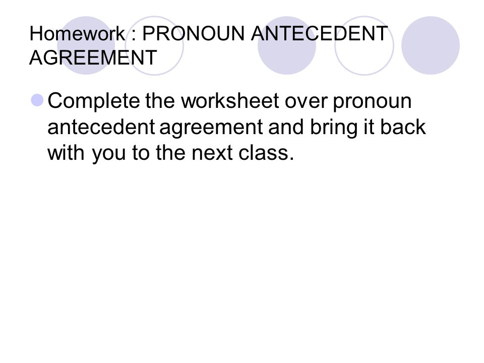 Homework : PRONOUN ANTECEDENT AGREEMENT