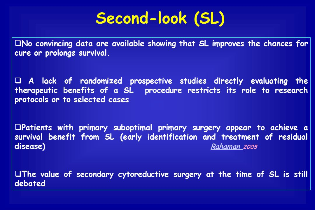 Second-look (SL) No convincing data are available showing that SL improves the chances for cure or prolongs survival.