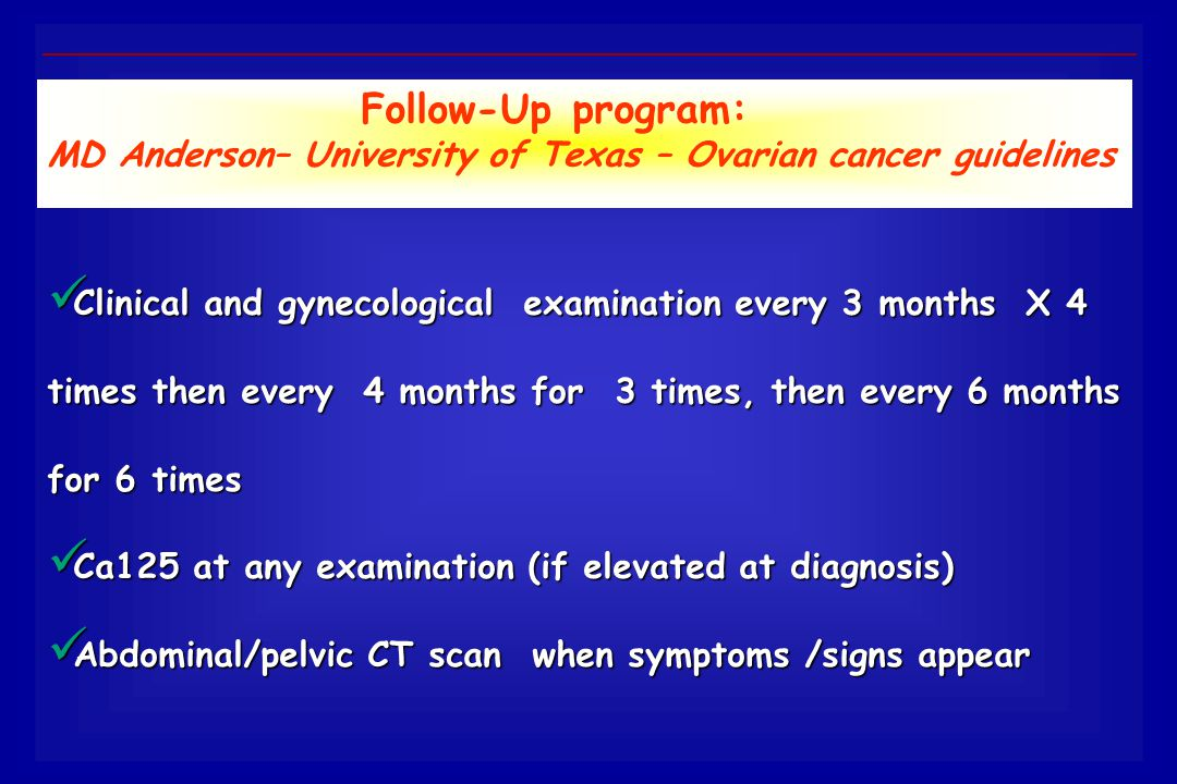 Follow-Up program: MD Anderson– University of Texas – Ovarian cancer guidelines.