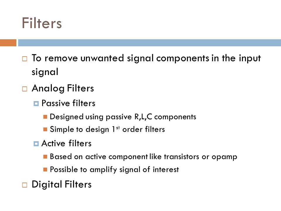 Filters To remove unwanted signal components in the input signal