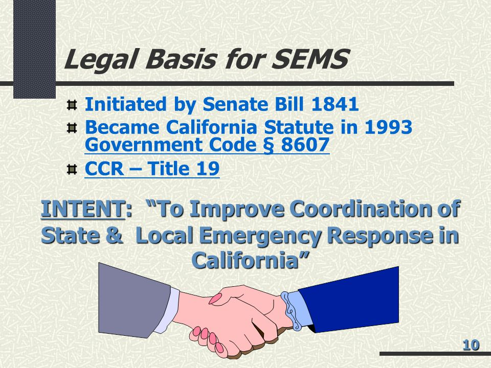Legal Basis for SEMS Initiated by Senate Bill 1841. Became California Statute in 1993 Government Code § 8607.