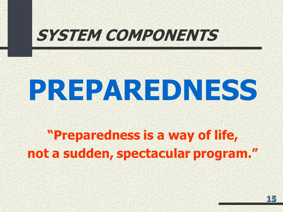 Preparedness is a way of life, not a sudden, spectacular program.